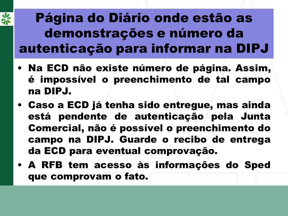 Página do Diário onde estão as demonstrações e número da autenticação para informar na DIPJ Na ECD não existe número de página. Assim, é impossível o