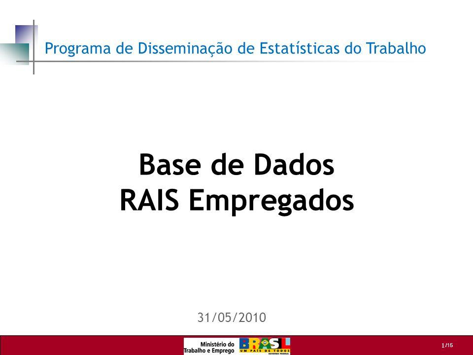 1 /15 Base de Dados RAIS Empregados 31/05/2010 Programa de Disseminação de Estatísticas do Trabalho