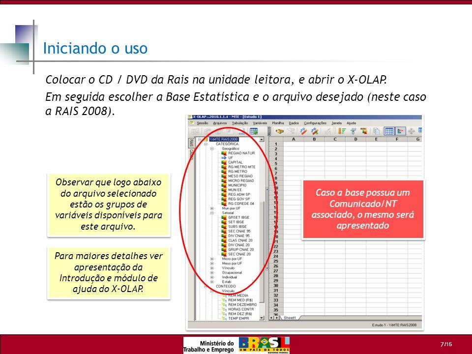 /15 7 Colocar o CD / DVD da Rais na unidade leitora, e abrir o X-OLAP. Em seguida escolher a Base Estatística e o arquivo desejado (neste caso a RAIS