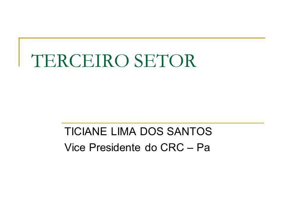 TERCEIRO SETOR TICIANE LIMA DOS SANTOS Vice Presidente do CRC – Pa