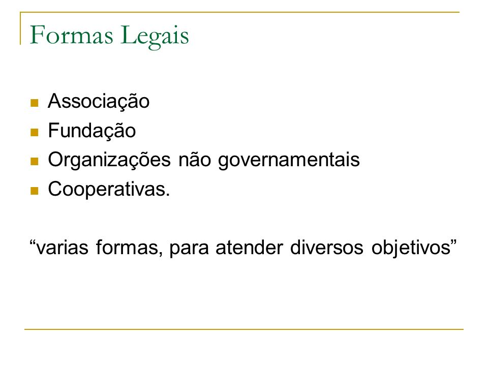 Formas Legais Associação Fundação Organizações não governamentais Cooperativas. varias formas, para atender diversos objetivos