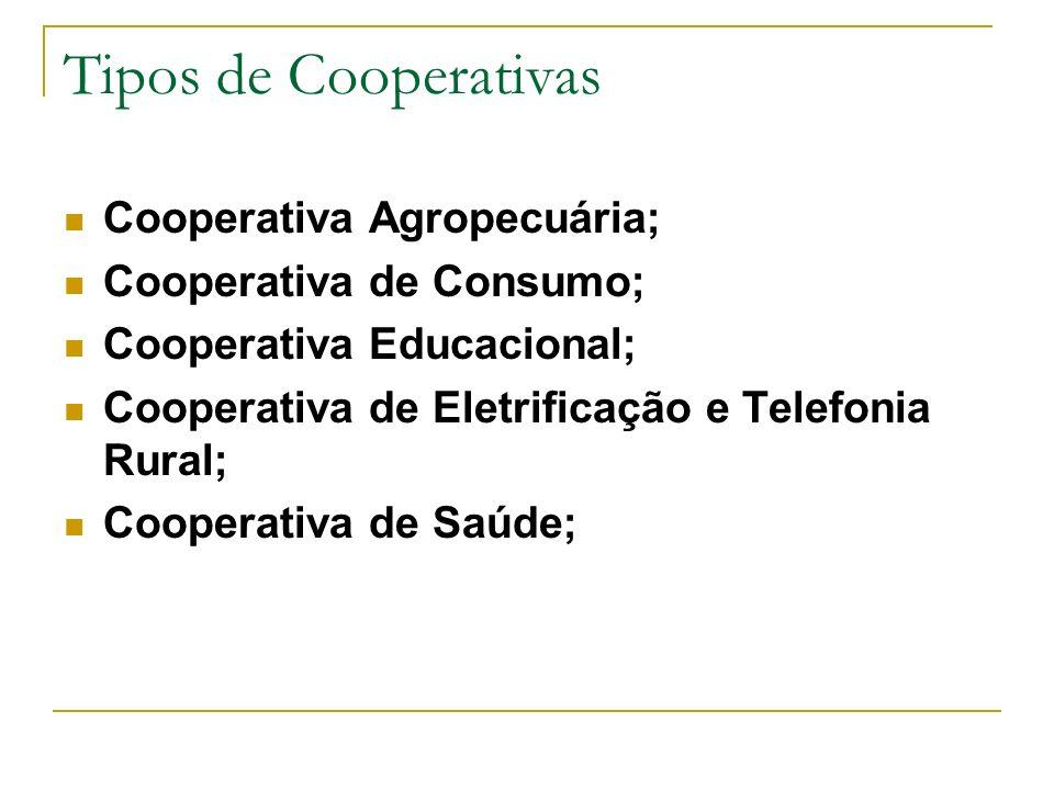 Tipos de Cooperativas Cooperativa Agropecuária; Cooperativa de Consumo; Cooperativa Educacional; Cooperativa de Eletrificação e Telefonia Rural; Coope