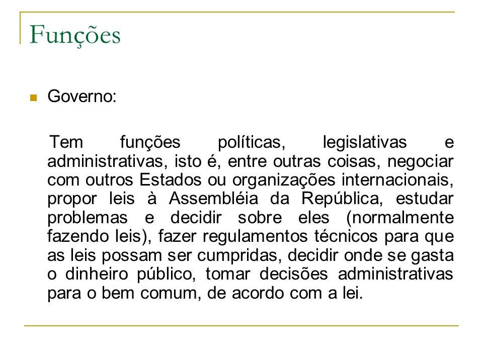 Funções Governo: Tem funções políticas, legislativas e administrativas, isto é, entre outras coisas, negociar com outros Estados ou organizações inter