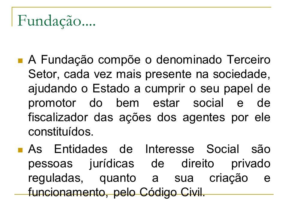 Fundação.... A Fundação compõe o denominado Terceiro Setor, cada vez mais presente na sociedade, ajudando o Estado a cumprir o seu papel de promotor d