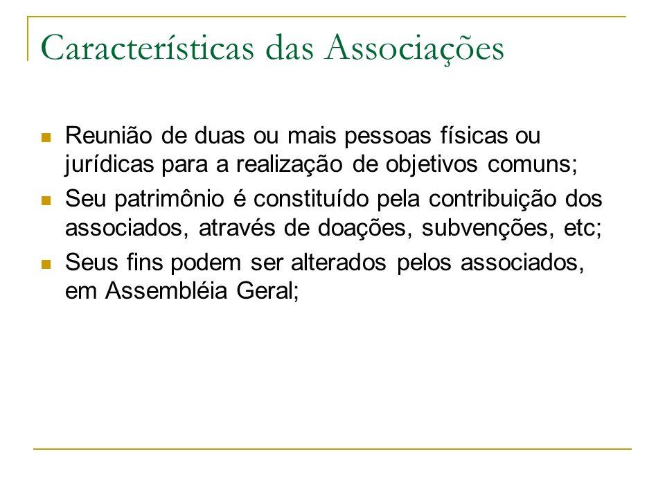 Características das Associações Reunião de duas ou mais pessoas físicas ou jurídicas para a realização de objetivos comuns; Seu patrimônio é constituí