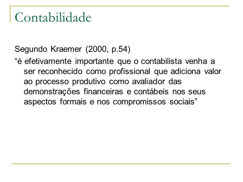 Contabilidade Segundo Kraemer (2000, p.54) é efetivamente importante que o contabilista venha a ser reconhecido como profissional que adiciona valor a