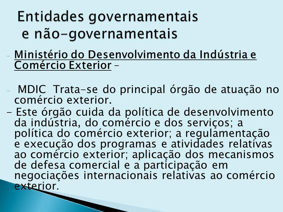 - Ministério do Desenvolvimento da Indústria e Comércio Exterior – - MDIC Trata-se do principal órgão de atuação no comércio exterior.