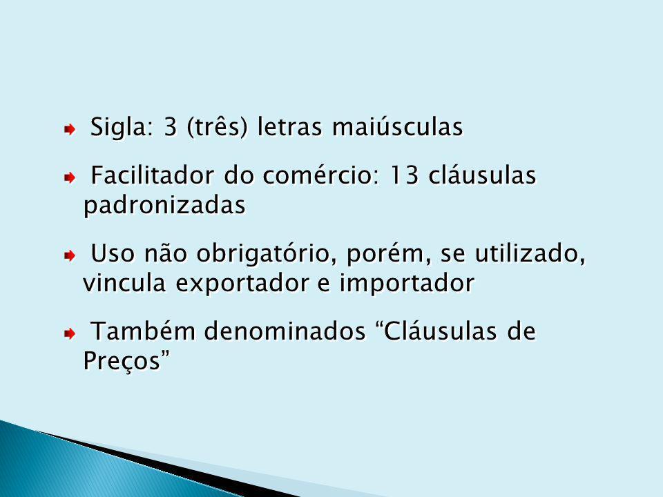 Sigla: 3 (três) letras maiúsculas Facilitador do comércio: 13 cláusulas padronizadas Uso não obrigatório, porém, se utilizado, vincula exportador e im