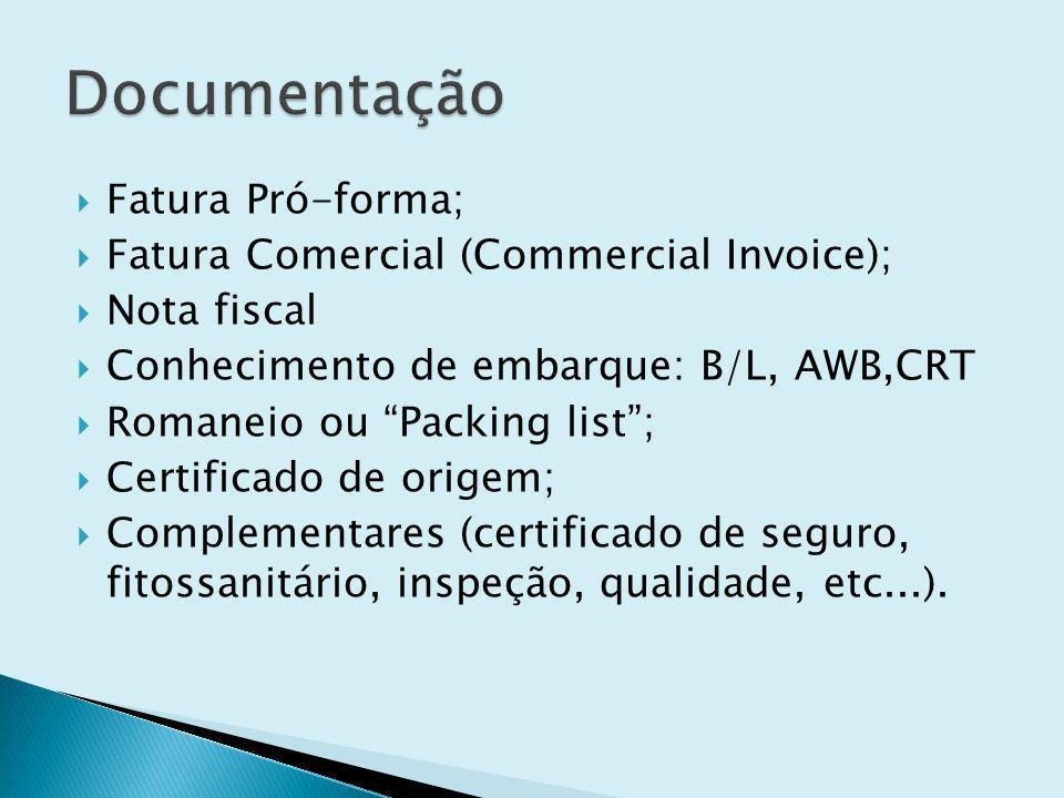 Fatura Pró-forma; Fatura Comercial (Commercial Invoice); Nota fiscal Conhecimento de embarque: B/L, AWB,CRT Romaneio ou Packing list; Certificado de origem; Complementares (certificado de seguro, fitossanitário, inspeção, qualidade, etc...).