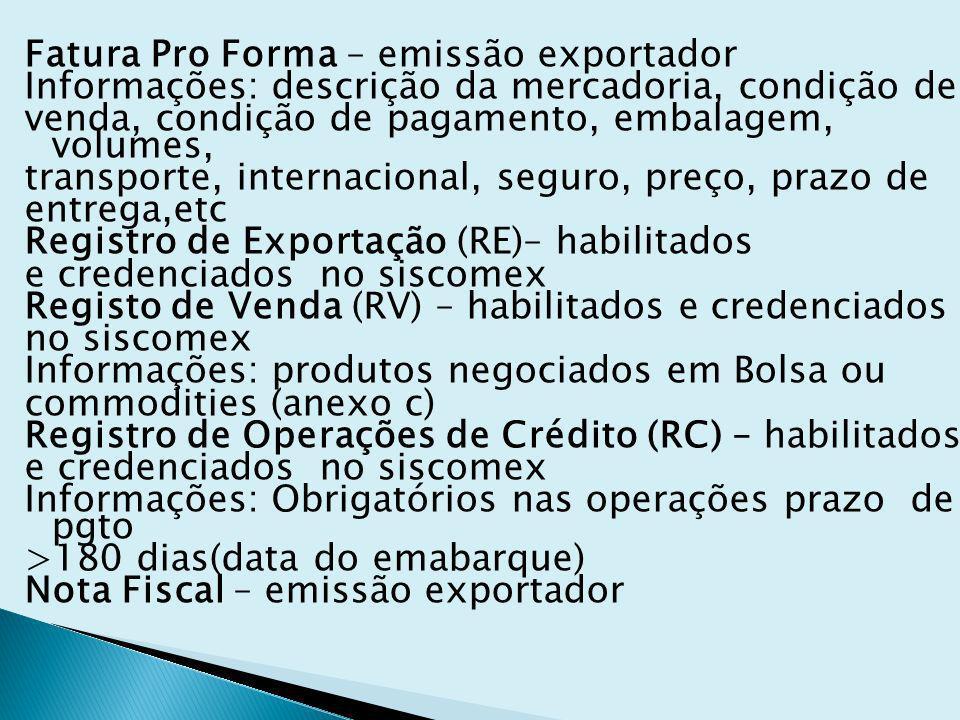 Fatura Pro Forma – emissão exportador Informações: descrição da mercadoria, condição de venda, condição de pagamento, embalagem, volumes, transporte,