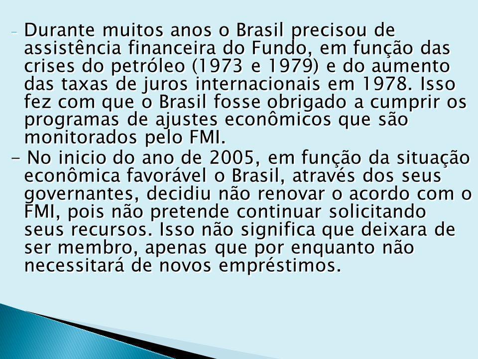 - Durante muitos anos o Brasil precisou de assistência financeira do Fundo, em função das crises do petróleo (1973 e 1979) e do aumento das taxas de juros internacionais em 1978.