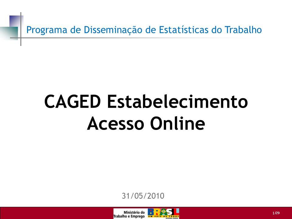 /29 2 O que é o aplicativo CAGED ESTABELECIMENTO É uma ferramenta desenvolvida para utilização on-line na Internet, disponibilizada na página do MTE, cuja função é permitir a consulta aos dados de emprego do CAGED.