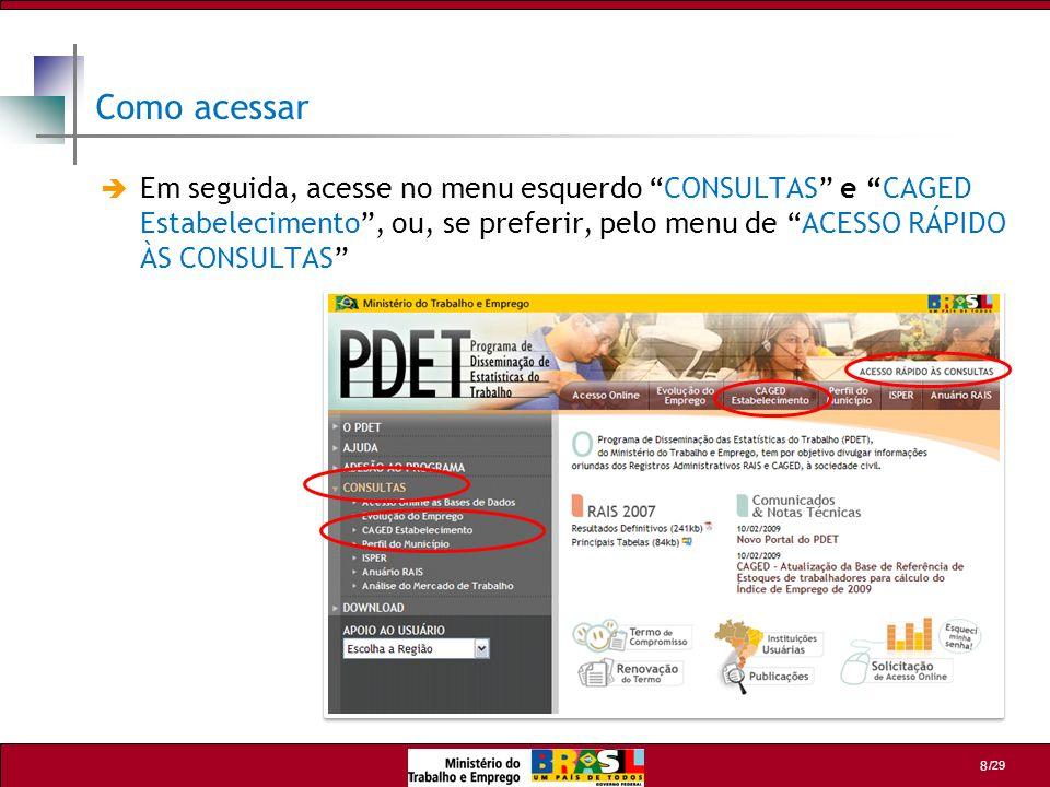 /29 19 1 1 Exemplo 1: Comparativo de dois meses Para o exemplo 1, vamos utilizar o exercício abaixo, seguindo os seguintes critérios de seleção: Faça um comparativo dos meses de Jan/2006 com Jan/2007, na Meso Região Agregada de Curitiba por Grande Setor IBGE.