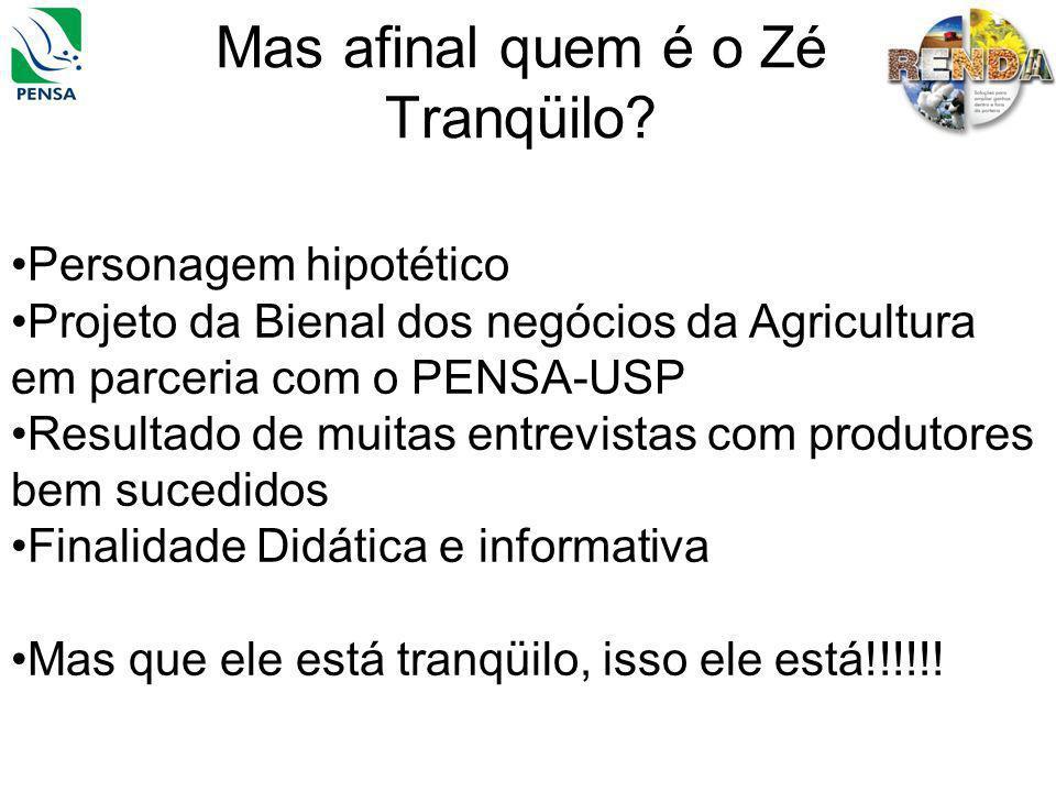 Mas afinal quem é o Zé Tranqüilo? Personagem hipotético Projeto da Bienal dos negócios da Agricultura em parceria com o PENSA-USP Resultado de muitas