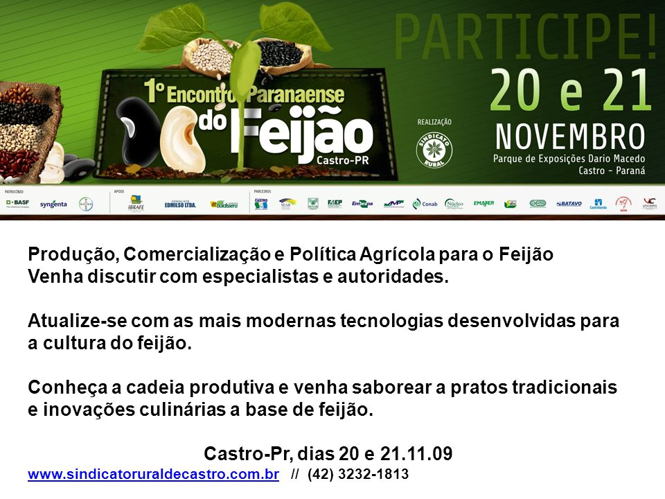 Produção, Comercialização e Política Agrícola para o Feijão Venha discutir com especialistas e autoridades. Atualize-se com as mais modernas tecnologi