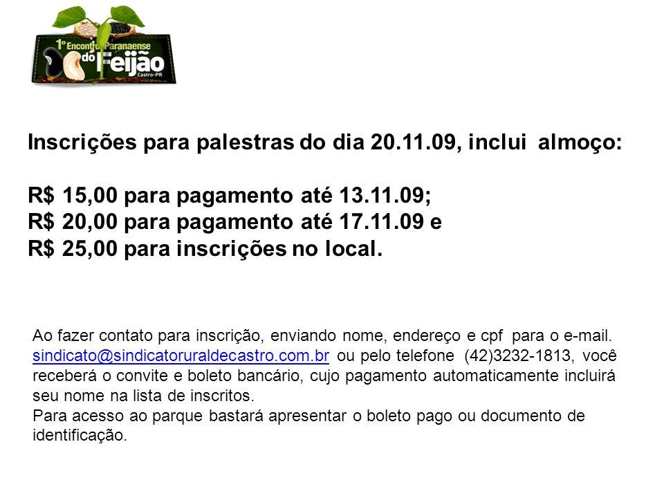 Inscrições para palestras do dia 20.11.09, inclui almoço: R$ 15,00 para pagamento até 13.11.09; R$ 20,00 para pagamento até 17.11.09 e R$ 25,00 para i