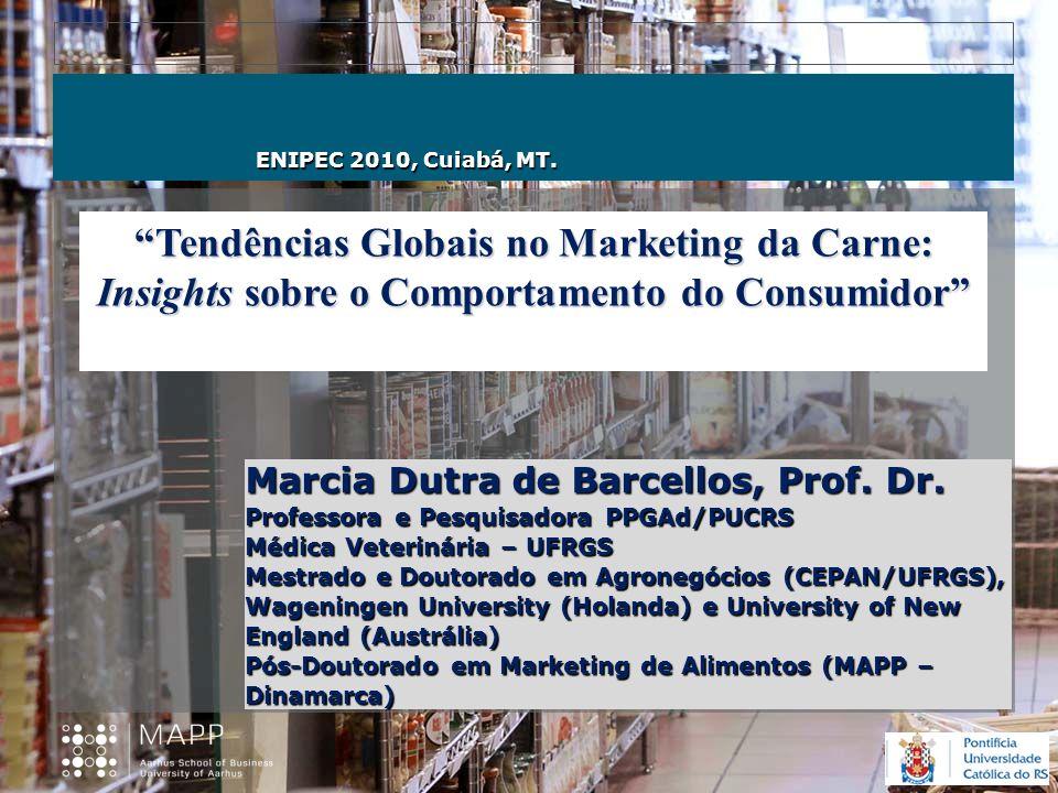 Marcia Dutra de Barcellos, Prof. Dr. Professora e Pesquisadora PPGAd/PUCRS Médica Veterinária – UFRGS Mestrado e Doutorado em Agronegócios (CEPAN/UFRG