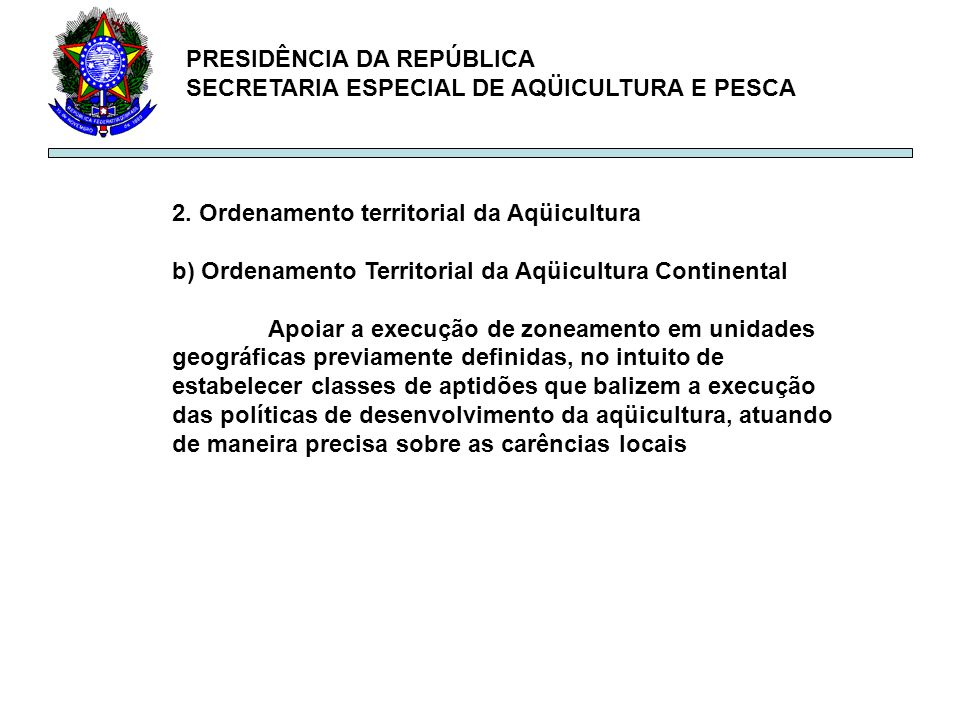 PRESIDÊNCIA DA REPÚBLICA SECRETARIA ESPECIAL DE AQÜICULTURA E PESCA 2. Ordenamento territorial da Aqüicultura b) Ordenamento Territorial da Aqüicultur