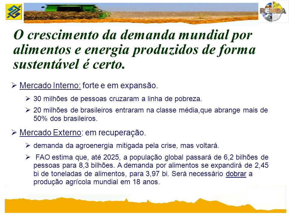 Mercado Interno: forte e em expansão. 30 milhões de pessoas cruzaram a linha de pobreza. 20 milhões de brasileiros entraram na classe média,que abrang