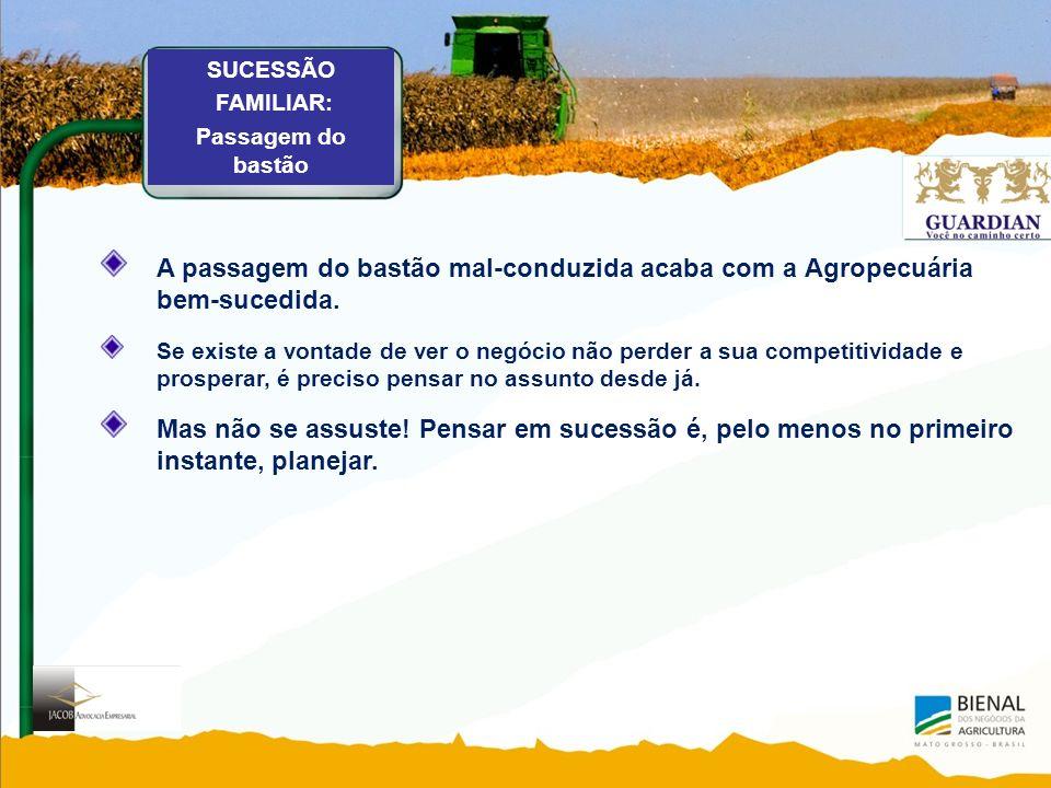 SUCESSÃO FAMILIAR: Passagem do bastão A passagem do bastão mal-conduzida acaba com a Agropecuária bem-sucedida.