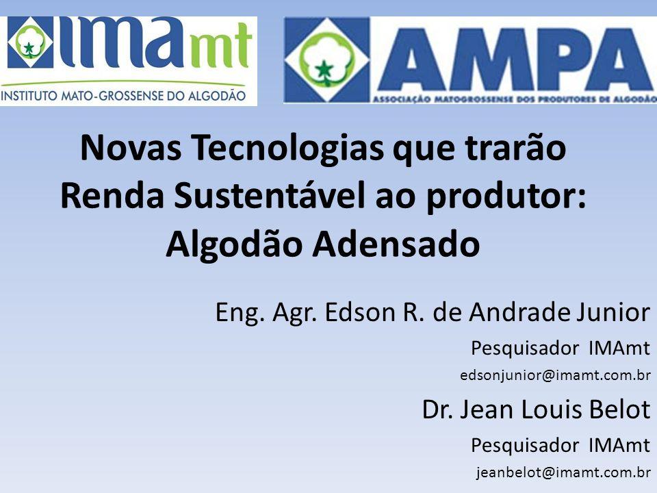 Novas Tecnologias que trarão Renda Sustentável ao produtor: Algodão Adensado Eng. Agr. Edson R. de Andrade Junior Pesquisador IMAmt edsonjunior@imamt.