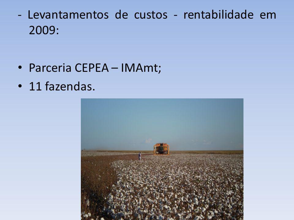 - Levantamentos de custos - rentabilidade em 2009: Parceria CEPEA – IMAmt; 11 fazendas.