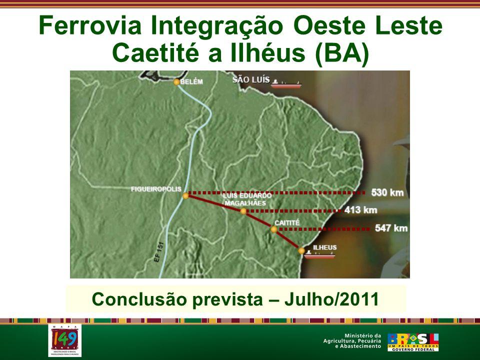 Conclusão prevista – Julho/2011 Ferrovia Integração Oeste Leste Caetité a Ilhéus (BA)