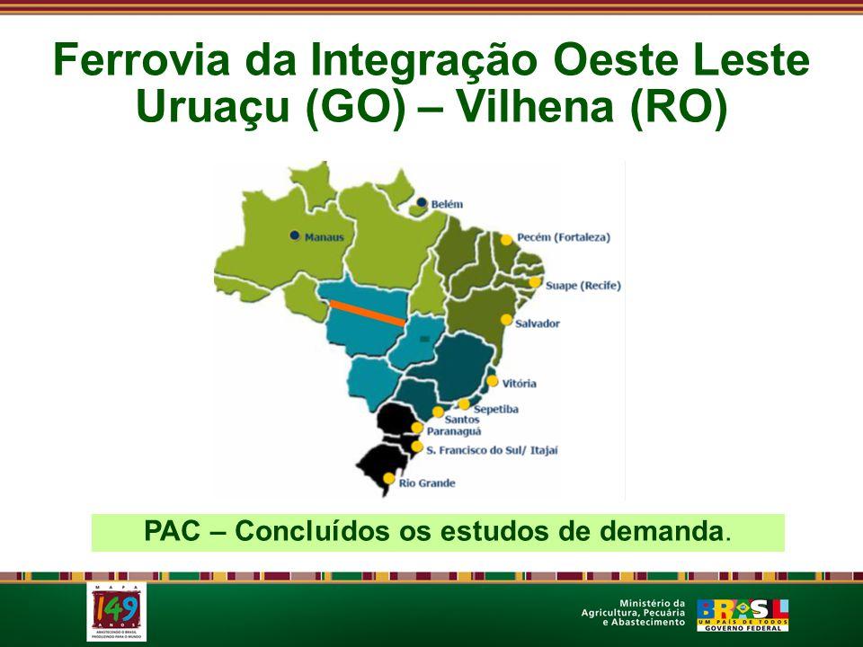 Ferrovia da Integração Oeste Leste Uruaçu (GO) – Vilhena (RO) PAC – Concluídos os estudos de demanda.