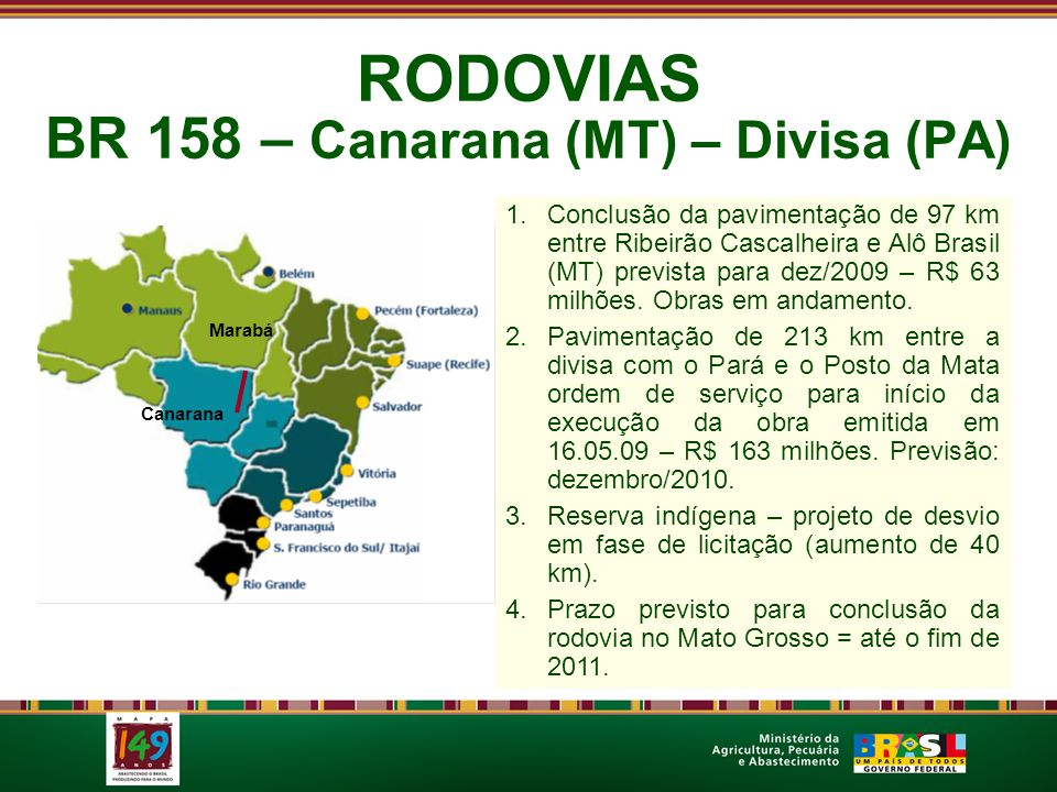 RODOVIAS BR 158 – Canarana (MT) – Divisa (PA) Canarana Marabá 1.Conclusão da pavimentação de 97 km entre Ribeirão Cascalheira e Alô Brasil (MT) previs