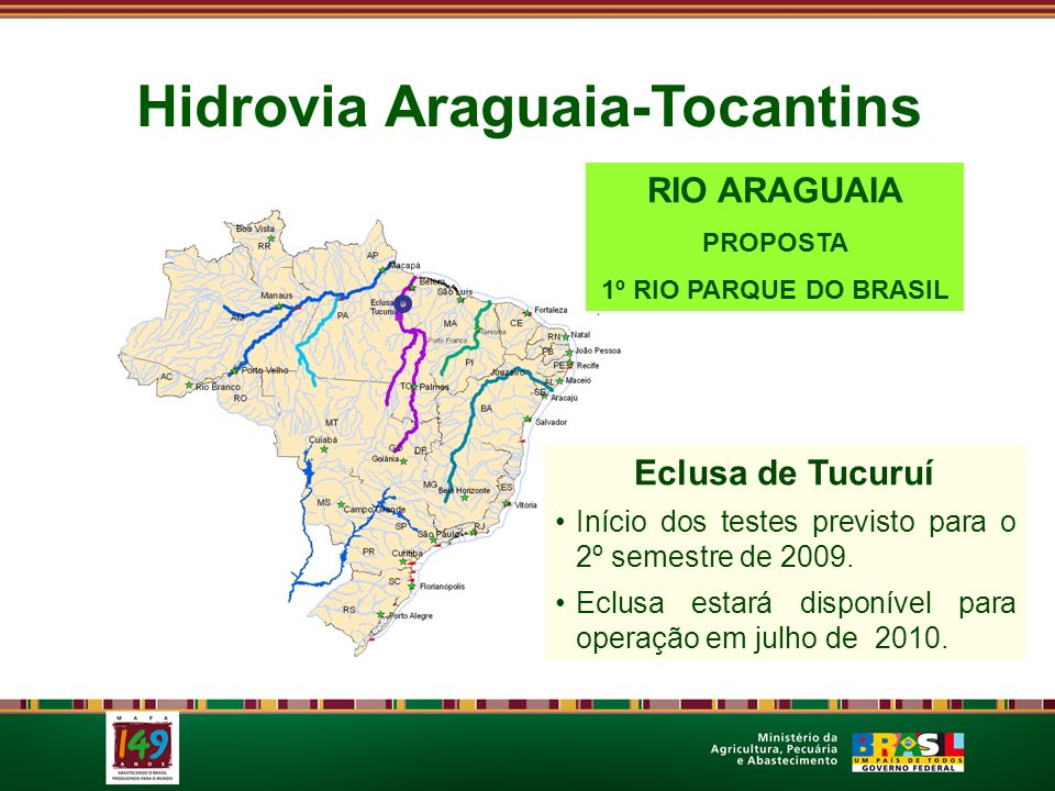 Eclusa de Tucuruí Início dos testes previsto para o 2º semestre de 2009. Eclusa estará disponível para operação em julho de 2010. Hidrovia Araguaia-To