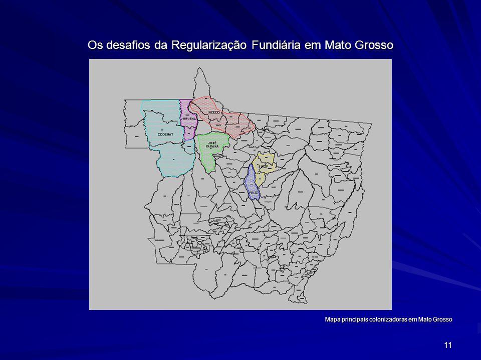 11 Os desafios da Regularização Fundiária em Mato Grosso Mapa principais colonizadoras em Mato Grosso