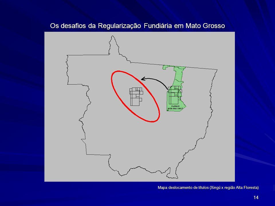 14 Os desafios da Regularização Fundiária em Mato Grosso Mapa deslocamento de títulos (Xingú x região Alta Floresta)