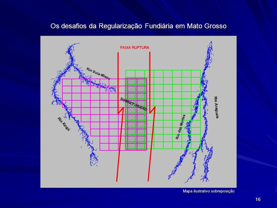 16 Os desafios da Regularização Fundiária em Mato Grosso Mapa ilustrativo sobreposição
