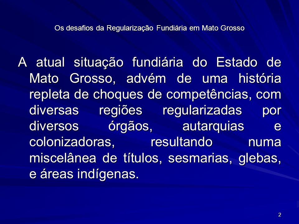 23 Os desafios da Regularização Fundiária em Mato Grosso Como enfrentar esses DESAFIOS