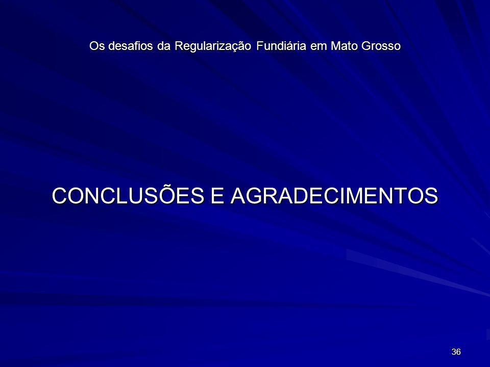 36 Os desafios da Regularização Fundiária em Mato Grosso CONCLUSÕES E AGRADECIMENTOS