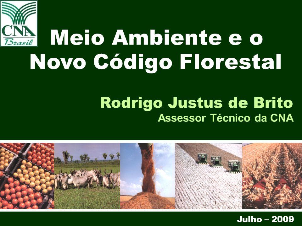 1 Julho – 2009 Rodrigo Justus de Brito Assessor Técnico da CNA Meio Ambiente e o Novo Código Florestal