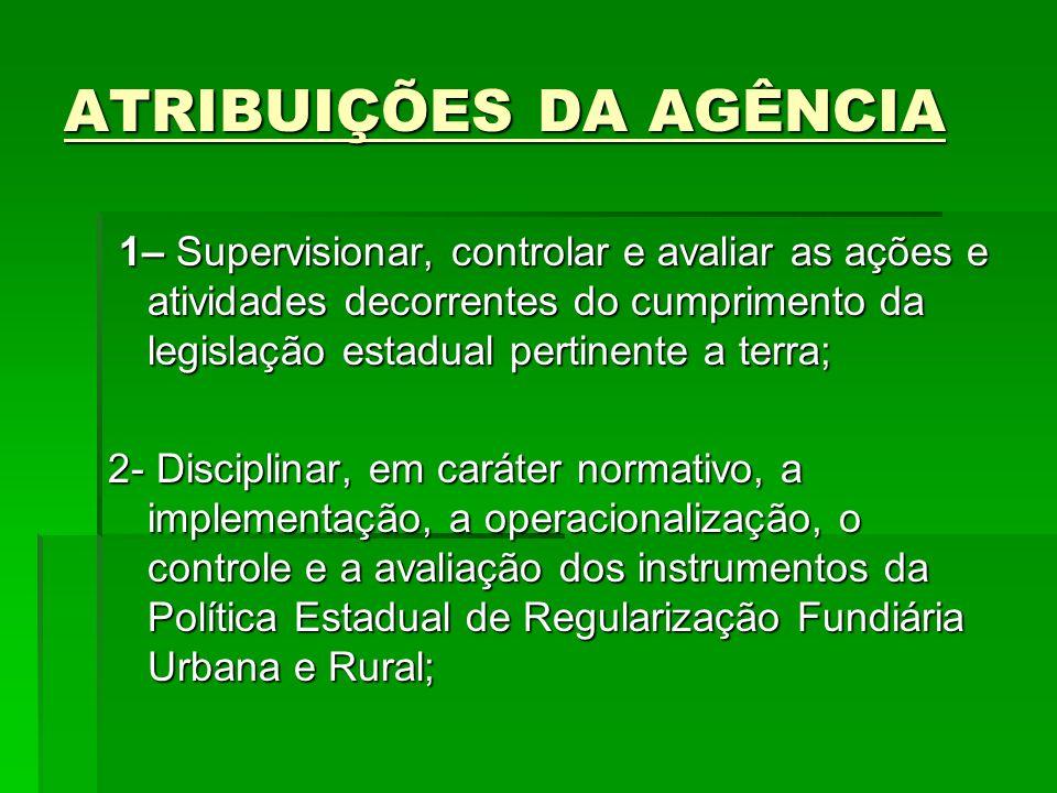 ATRIBUIÇÕES DA AGÊNCIA 1– Supervisionar, controlar e avaliar as ações e atividades decorrentes do cumprimento da legislação estadual pertinente a terr