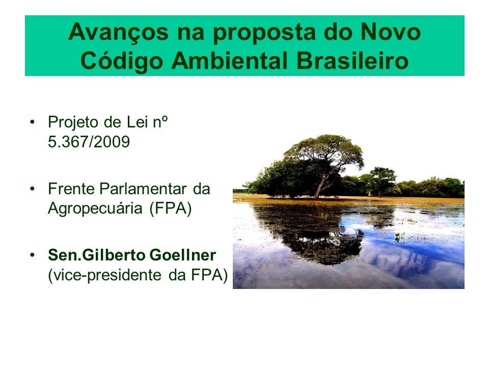 Avanços na proposta do Novo Código Ambiental Brasileiro Projeto de Lei nº 5.367/2009 Frente Parlamentar da Agropecuária (FPA) Sen.Gilberto Goellner (v