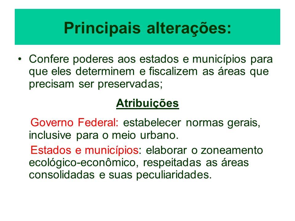 Principais alterações: Confere poderes aos estados e municípios para que eles determinem e fiscalizem as áreas que precisam ser preservadas; Atribuiçõ