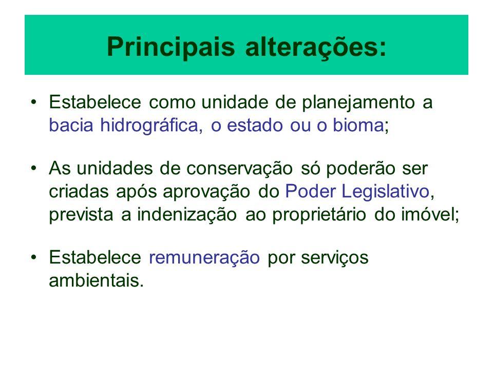 Principais alterações: Estabelece como unidade de planejamento a bacia hidrográfica, o estado ou o bioma; As unidades de conservação só poderão ser cr
