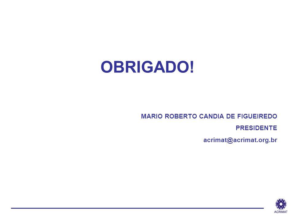 OBRIGADO! MARIO ROBERTO CANDIA DE FIGUEIREDO PRESIDENTE acrimat@acrimat.org.br ______________________________________________________________