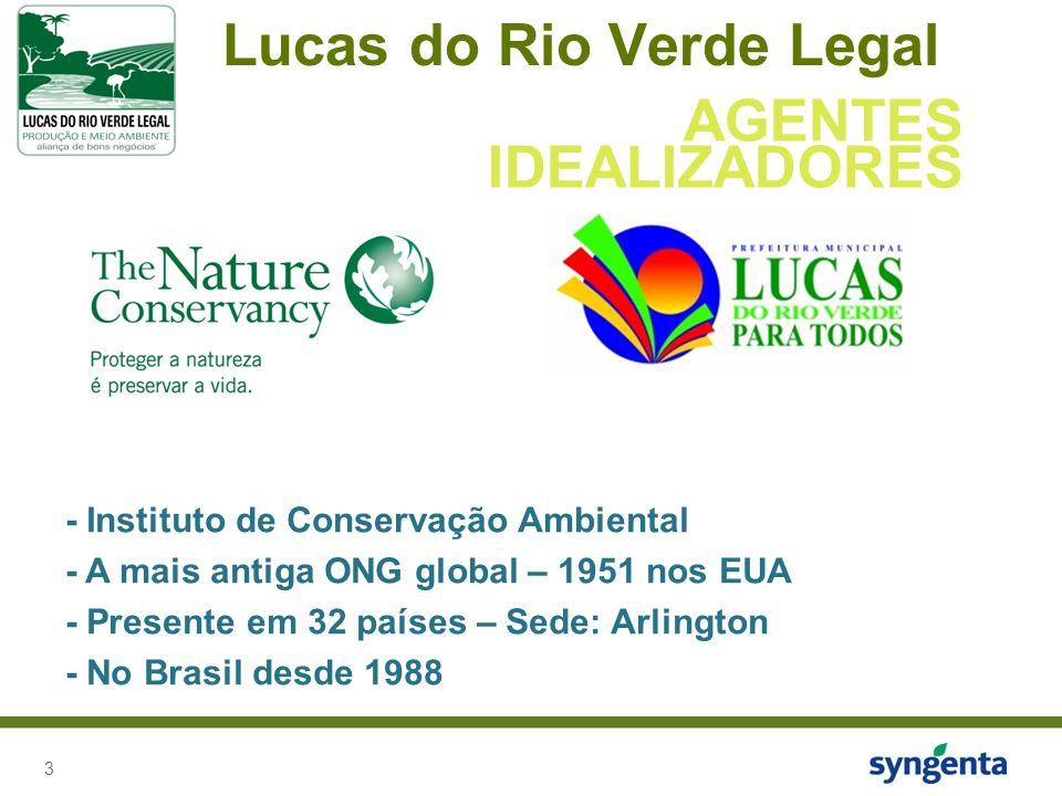 3 Lucas do Rio Verde Legal AGENTES IDEALIZADORES - Instituto de Conservação Ambiental - A mais antiga ONG global – 1951 nos EUA - Presente em 32 países – Sede: Arlington - No Brasil desde 1988