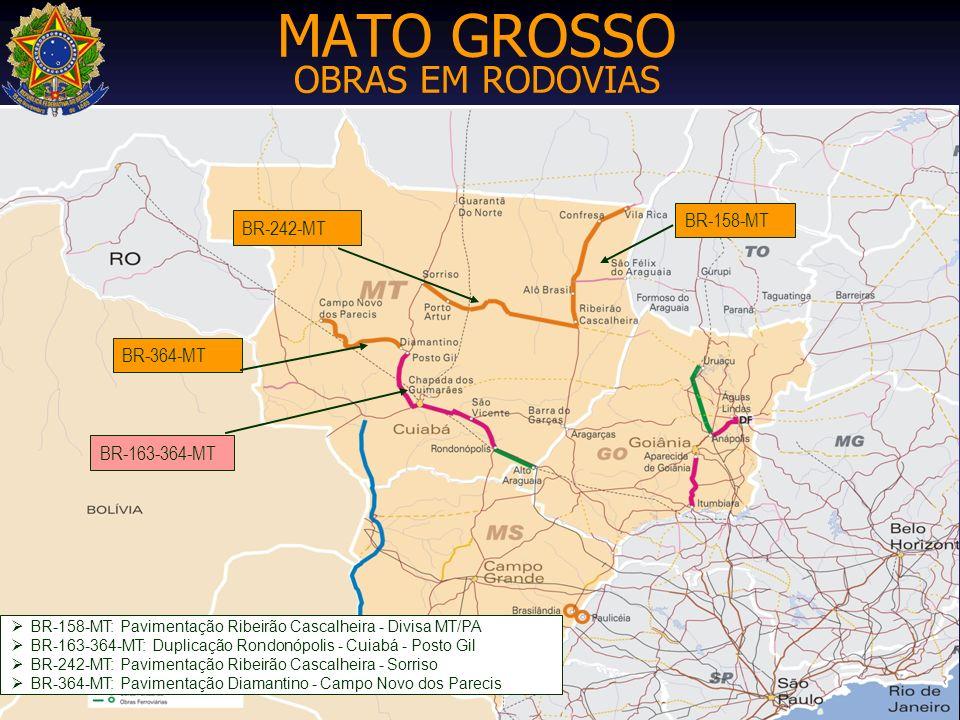 MATO GROSSO OBRAS EM RODOVIAS BR-158-MT: Pavimentação Ribeirão Cascalheira - Divisa MT/PA BR-163-364-MT: Duplicação Rondonópolis - Cuiabá - Posto Gil