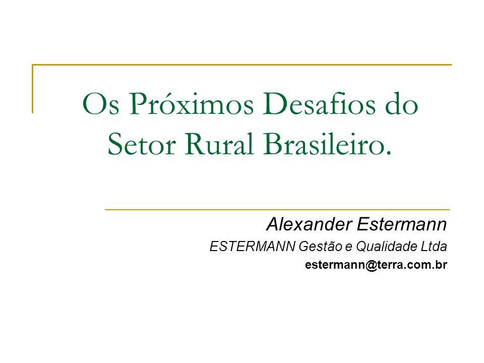 Os Próximos Desafios do Setor Rural Brasileiro. Alexander Estermann ESTERMANN Gestão e Qualidade Ltda estermann@terra.com.br