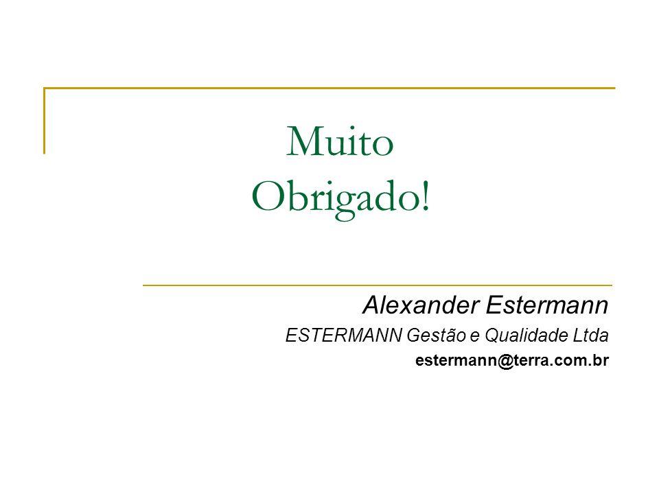 Muito Obrigado! Alexander Estermann ESTERMANN Gestão e Qualidade Ltda estermann@terra.com.br