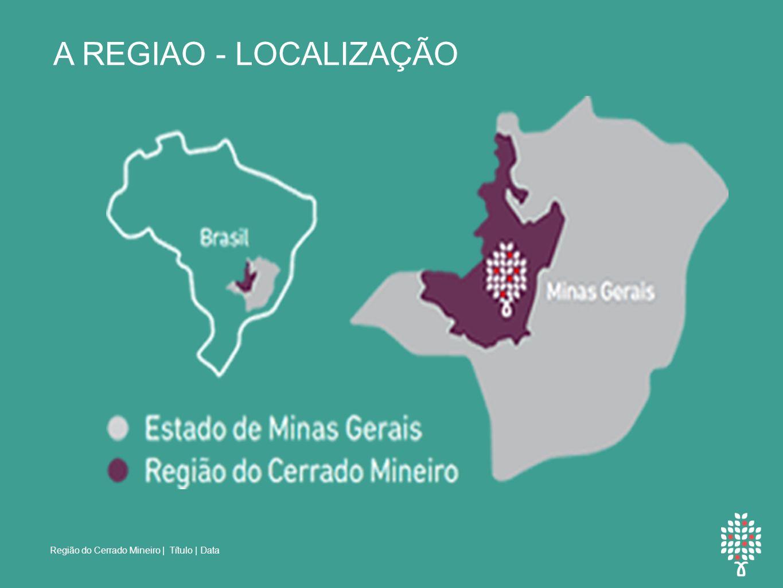 Região do Cerrado Mineiro | Título | Data A REGIAO - LOCALIZAÇÃO