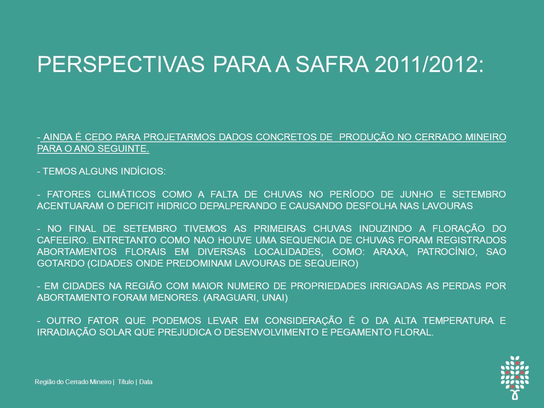 Região do Cerrado Mineiro | Título | Data PERSPECTIVAS PARA A SAFRA 2011/2012: - AINDA É CEDO PARA PROJETARMOS DADOS CONCRETOS DE PRODUÇÃO NO CERRADO MINEIRO PARA O ANO SEGUINTE.