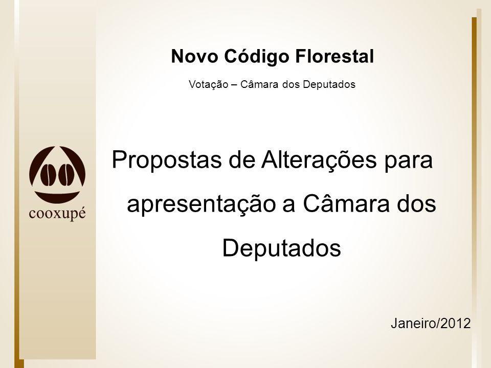 Novo Código Florestal Votação – Câmara dos Deputados Propostas de Alterações para apresentação a Câmara dos Deputados Janeiro/2012