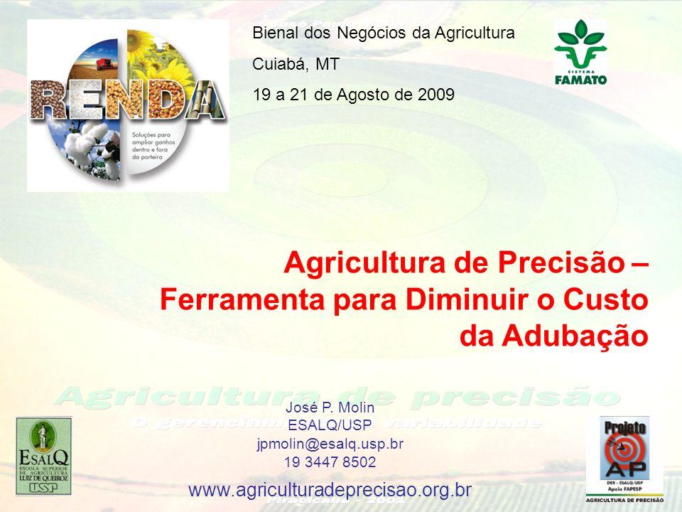 Agricultura de Precisão – Ferramenta para Diminuir o Custo da Adubação Bienal dos Negócios da Agricultura Cuiabá, MT 19 a 21 de Agosto de 2009 José P.