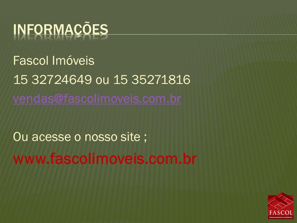Fascol Imóveis 15 32724649 ou 15 35271816 vendas@fascolimoveis.com.br Ou acesse o nosso site ; www.fascolimoveis.com.br